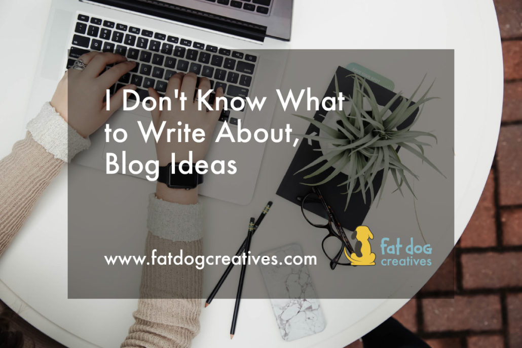 I don't know what to write about, blog ideas