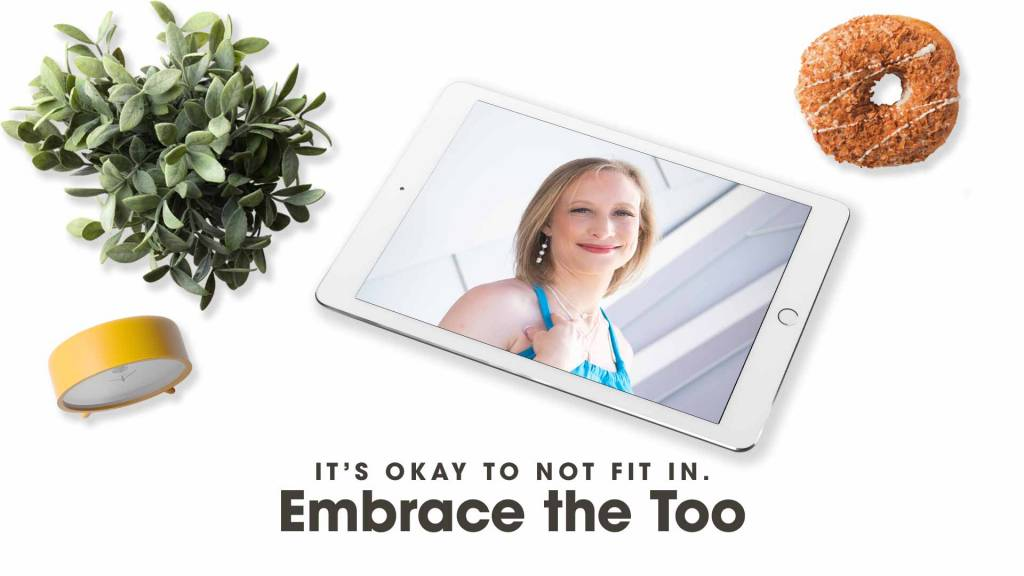 Comments on Jocelyn Mozak's message. Embrace the Too: It's okay to not fit in.